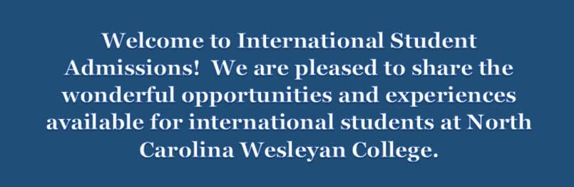 "white text on blue background ""Welcome to International Student Admissions! We are pleased to share the wonderful opportunities and experiences available for international students at North Carolina Wesleyan College."