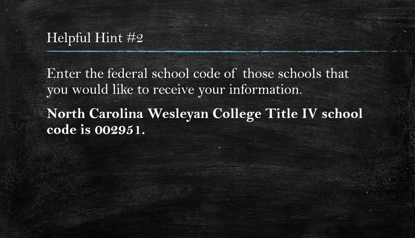 "Helpful Hint #2- ""Enter the federal school code of those schools that you would like to apply to. North Carolina Wesleyan College's school code: 002951"
